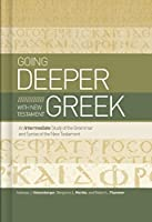 Going Deeper with New Testament Greek: An Intermediate Study of the Grammar and Syntax of the New Testament