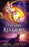 The Unleashing of Ren Crown by Anne Zoelle