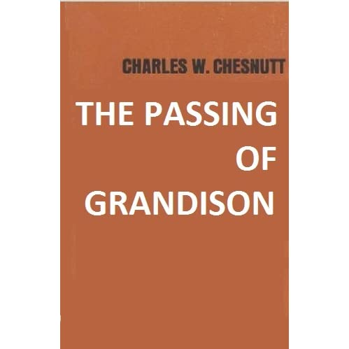 "a review of the passing of grandison by charles w chestnutts In ""the passing of grandison,"" an (and a little-less-than-subtle) humor of charles chesnutt (and a little less than subtle) humor of charles."