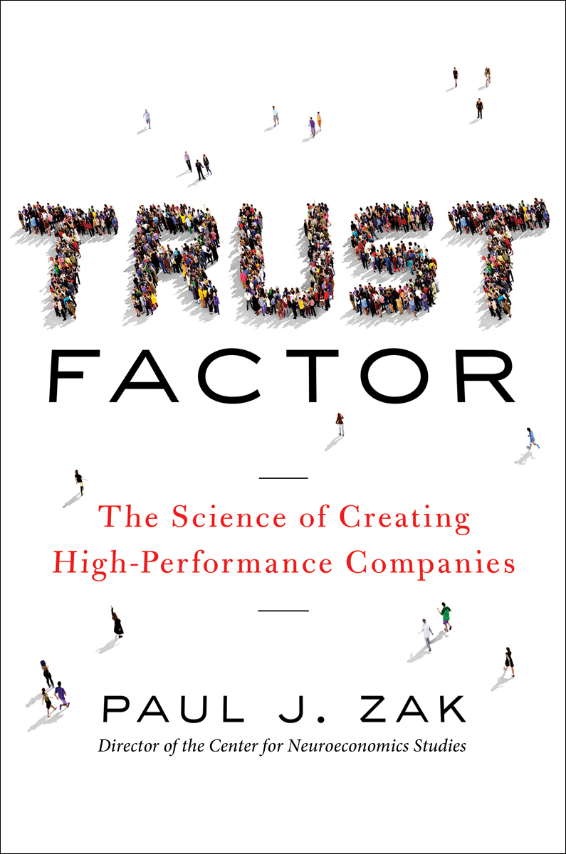 Trust Factor The Science of Creating High-Performance Companies