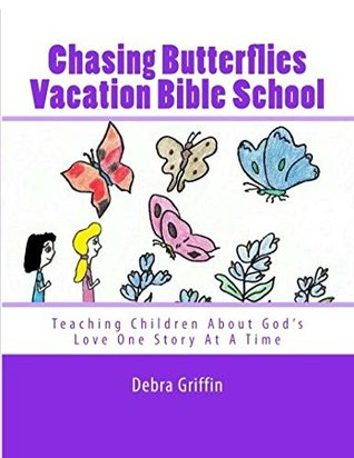 Chasing Butterflies Vacation Bible School (Teaching Children About God's Love One Story At A Time Book 1)