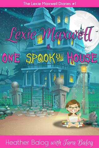 Lexie Maxwell & One Spooky House by Heather Balog