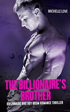 Bad Boy Romance - The Billionaire's Brother: An Alpha-Male Billionaire Bad Boy BDSM Romance Thriller (Billionaire Romance Novels)