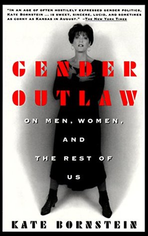 Gender Outlaw: On Men, Women and the Rest of Us by Kate
