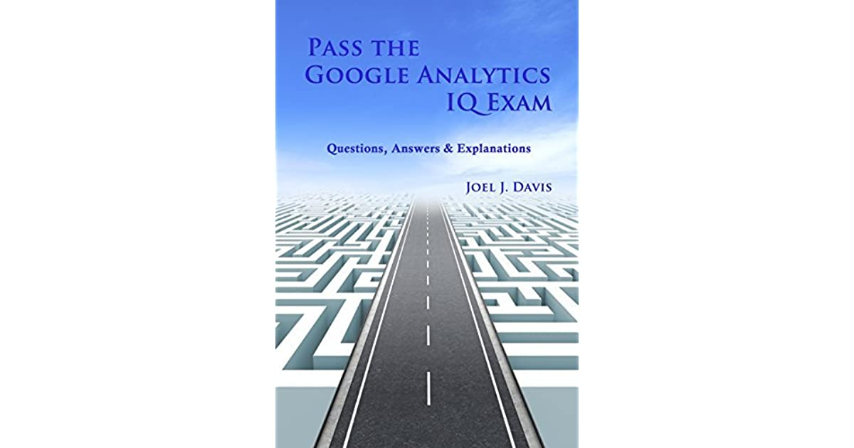 Pass The Google Analytics Iq Exam Questions Answers And