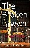 The Broken Lawyer: A Legal Thriller