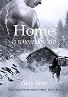 Home Is Where You Are (The Alphas' Homestead #1)