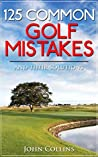 125 Common Golf Mistakes: And Their Solutions
