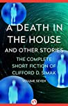 A Death in the House: And Other Stories (The Complete Short Fiction of Clifford D. Simak Book 7)