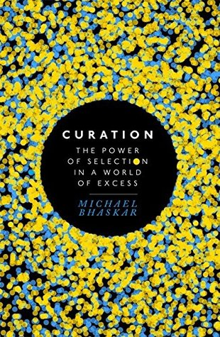 Curation: The Power of Selection in a World of Excess