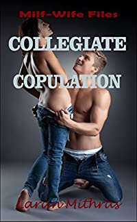 Collegiate Copulation: MILF-Wife Files