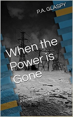 When the Power is Gone by P.A. Glaspy