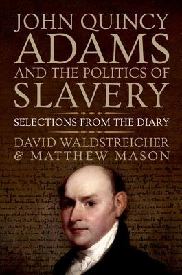 John Quincy Adams and the Politics of Slavery Selections from the Diary