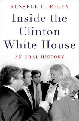 Inside the Clinton White House An Oral History