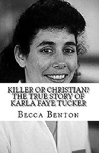 Killer or Christian? The True Story of Karla Faye Tucker