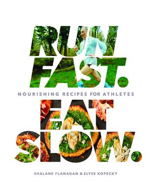Run Fast. Eat Slow. by Shalane Flanagan