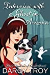 Interview with a Ghost in Arizona (Ghost Mysteries of the Southwest, #2)