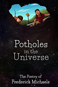 Potholes in the Universe: The Poetry of Frederick Michaels