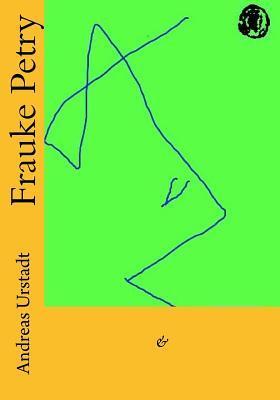 Frauke Petry 2. Auflage  by  Andreas Urstadt
