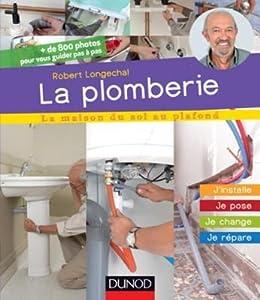 La Plomberie: J'Installe, Je Pose, Je Change, Je Repare
