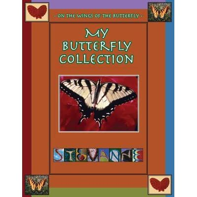 e22b6513884aa My Butterfly Collection / On the Wings of the Butterfly by Stevanne ...