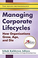 Managing Corporate Lifecycles (How organizations grow, age and die)