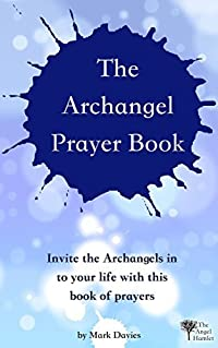 The Archangel Prayer Book: Invite the Archangels in to your life - today