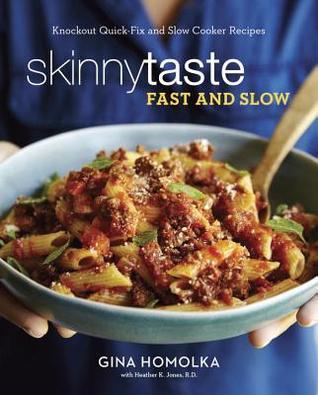 Skinnytaste Fast and Slow by Gina Homolka