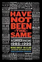 Have Not Been the Same: The Canrock Renaissance, 1985-1995