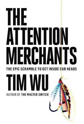 The Attention Merchants The Epic Scramble