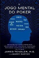 O Jogo Mental do Poker: Estrat�gias comprovadas para melhorar o controle de 'tilt', confian�a, motiva��o, e como lidar com as vari�ncias e muito mais
