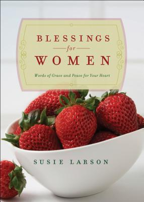 Blessings for Women Words of Grace and Peace for Your Heart