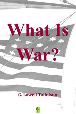 What Is War? G. Lowell Tollefson