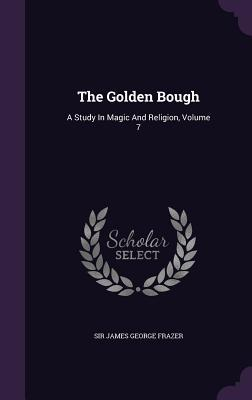 The Golden Bough: A Study in Magic and Religion, Volume 7