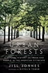 Urban Forests: A Natural History of Trees in the American Cityscape