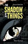 The Shadow Of All Things (Elyuum #1)