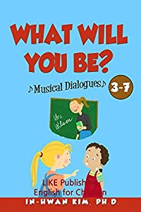 What will you be? Musical Dialogues (English for Children Picture Book Book 23)