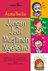 Jangan Jadi Muslimah Nyebelin!