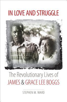 In Love and Struggle The Revolutionary Lives of James and Grace Lee Boggs