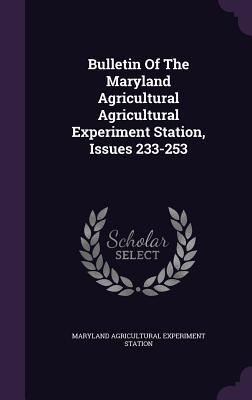 Bulletin of the Maryland Agricultural Agricultural Experiment Station, Issues 233-253  by  Maryland Agricultural Experiment Station