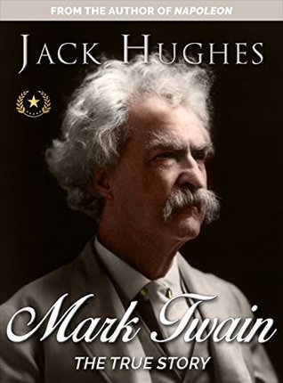Mark Twain: The True Story of Mark Twain (Historical Biographies of Famous People)