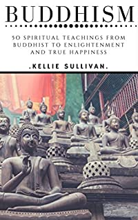 Zen Buddhism : 5O Spiritual Teachings From Buddhist To Enlightenment And True Happiness