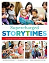 Supercharged Storytimes: An Early Literacy Planning and Assessment Guide