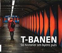 T-banen : 50 historier om byens puls