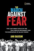 The March Against Fear: The 1966 Trek Along the Back Roads of Mississippi with James Meredith, Black Power, and White Fear