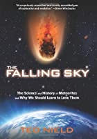 The Falling Sky: The Science and History of Meteorites and Why We Should Learn to Love Them