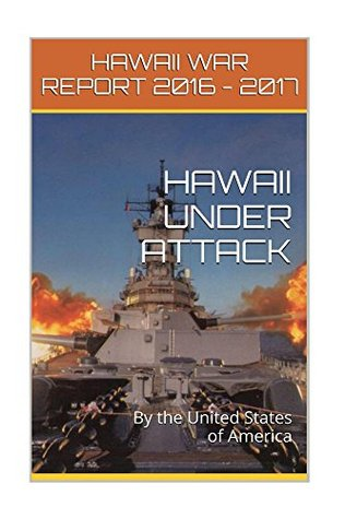 Hawaii Under Attack~By The United States Of America: Hawaii War Report 2016-2017