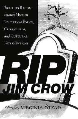RIP Jim Crow; Fighting Racism through Higher Education Policy, Curriculum, and Cultural Interventions