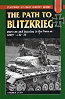 The Path to Blitzkrieg: Doctrine and Training in the German Army, 1920-39
