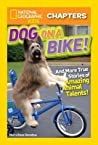 Dog on a Bike: And More True Stories of Amazing Animal Talents! (National Geographic Kids Chapters)